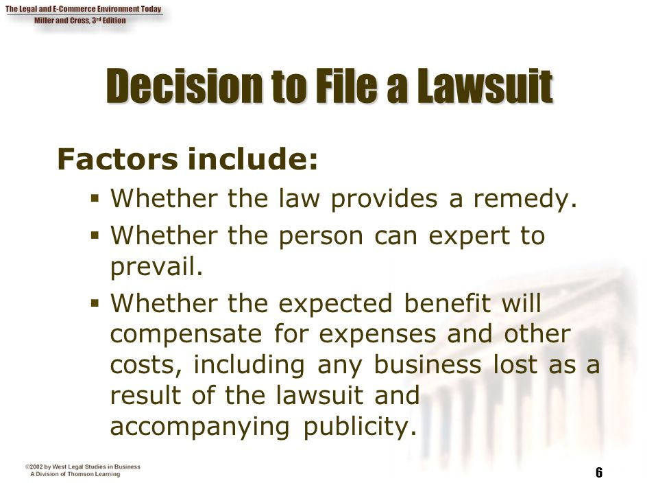 6 Decision to File a Lawsuit Factors include:  Whether the law provides a remedy.
