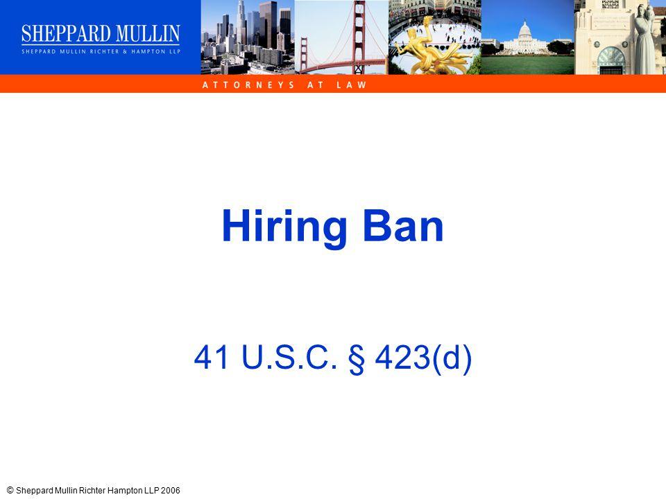© Sheppard Mullin Richter Hampton LLP 2006 Hiring Ban 41 U.S.C. § 423(d)