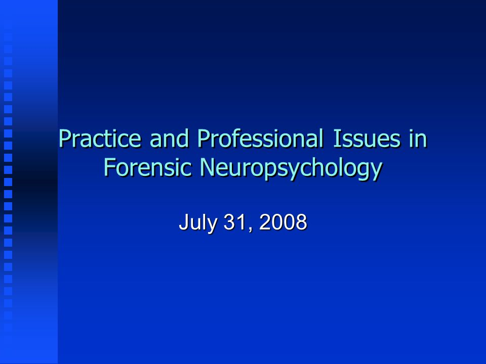 Practice and Professional Issues in Forensic Neuropsychology July 31, 2008