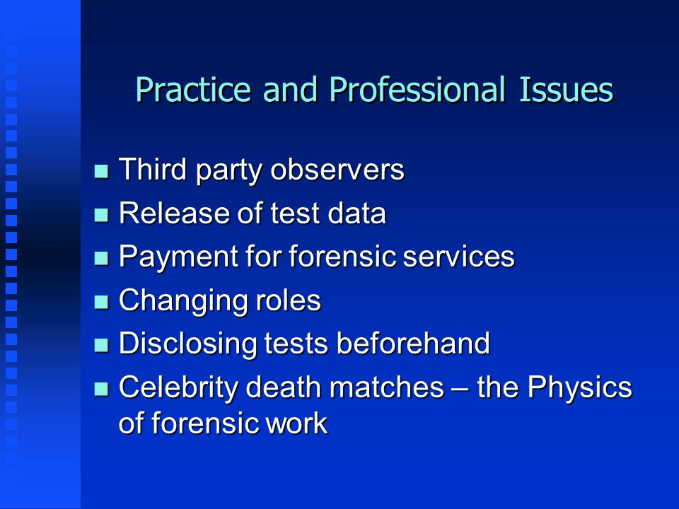 Practice and Professional Issues n Third party observers n Release of test data n Payment for forensic services n Changing roles n Disclosing tests be