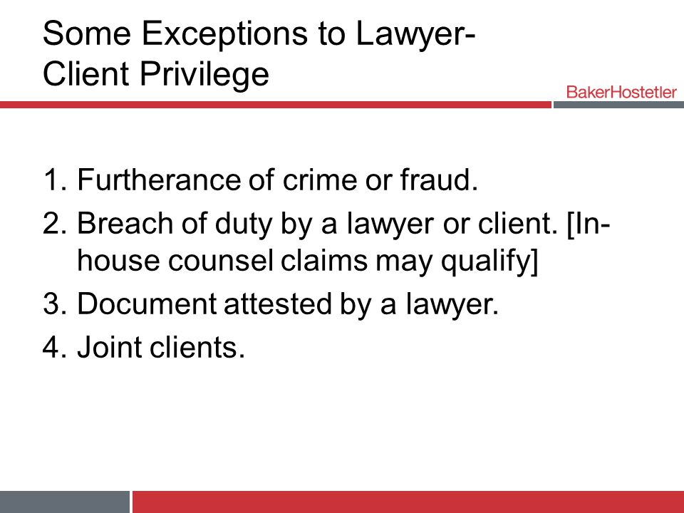 Some Exceptions to Lawyer- Client Privilege 1.Furtherance of crime or fraud.