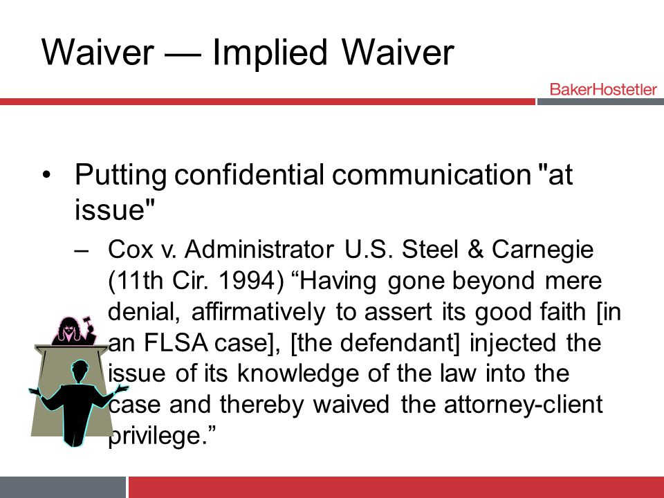 Waiver — Implied Waiver Putting confidential communication at issue –Cox v.