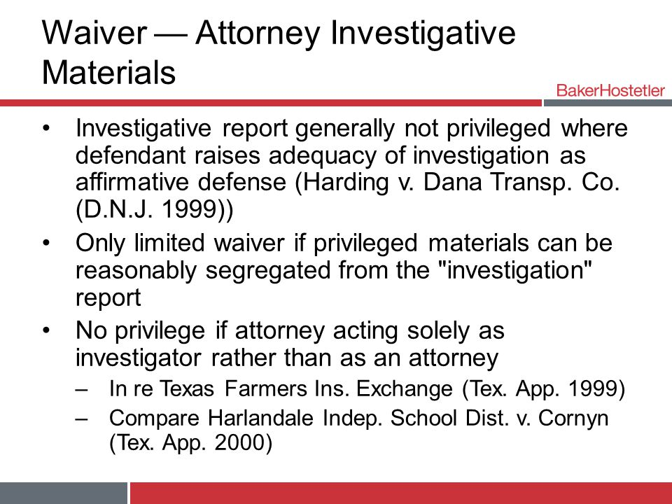 Waiver — Attorney Investigative Materials Investigative report generally not privileged where defendant raises adequacy of investigation as affirmative defense (Harding v.