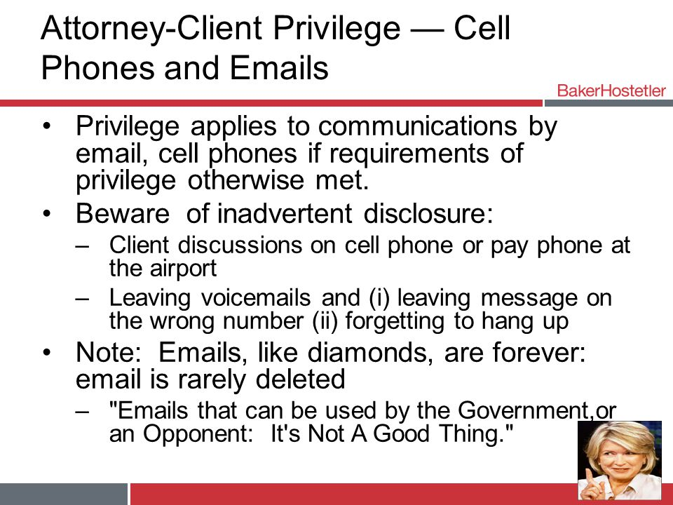 Attorney-Client Privilege — Cell Phones and Emails Privilege applies to communications by email, cell phones if requirements of privilege otherwise met.