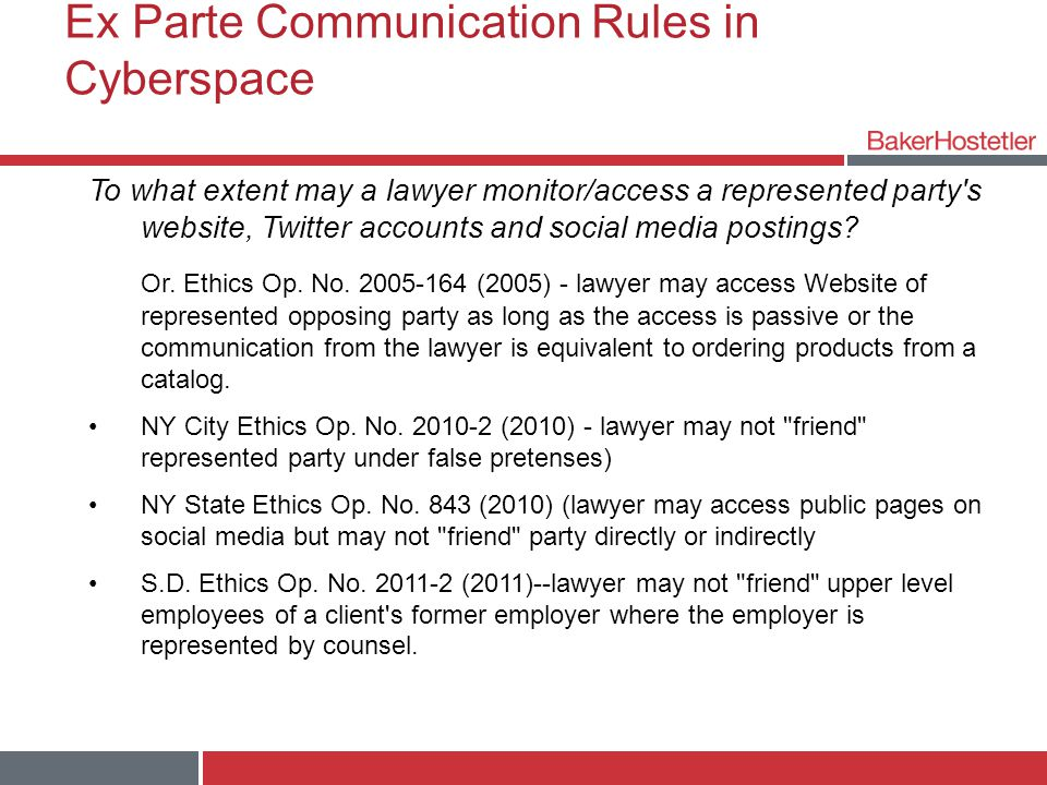 Ex Parte Communication Rules in Cyberspace To what extent may a lawyer monitor/access a represented party s website, Twitter accounts and social media postings.