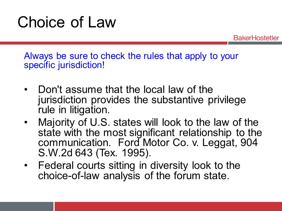 Choice of Law Always be sure to check the rules that apply to your specific jurisdiction.