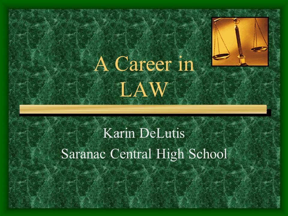 A Career in LAW Karin DeLutis Saranac Central High School