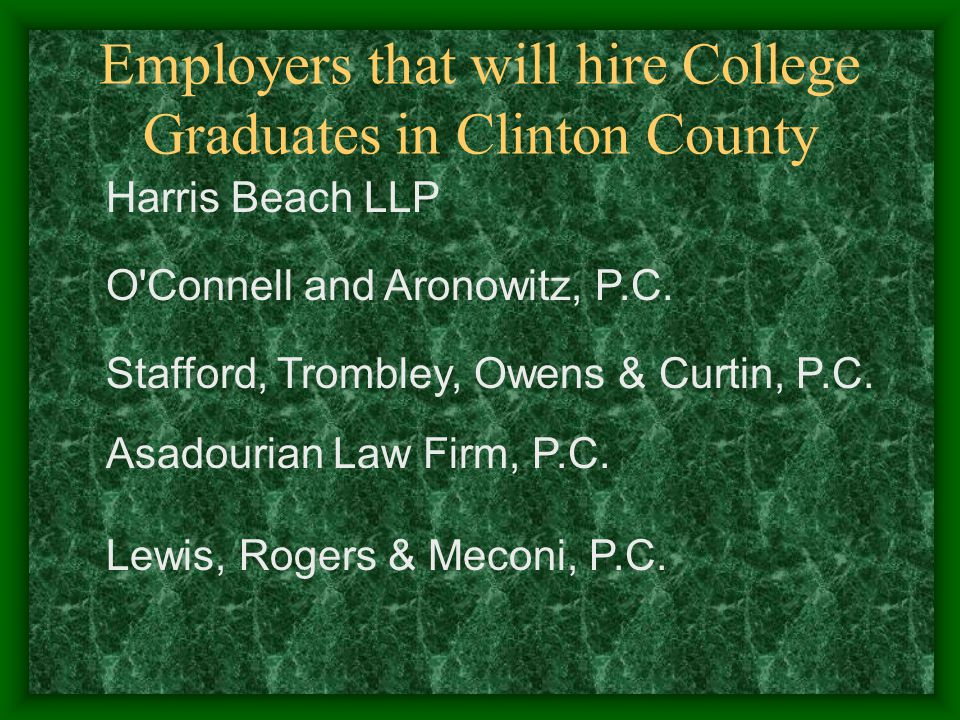 Employers that will hire College Graduates in Clinton County Harris Beach LLP O Connell and Aronowitz, P.C.