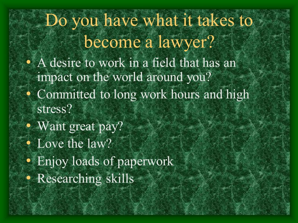 Do you have what it takes to become a lawyer.