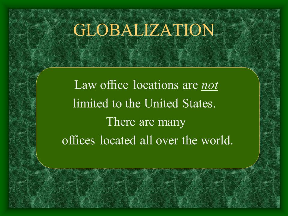 GLOBALIZATION Law office locations are not limited to the United States.