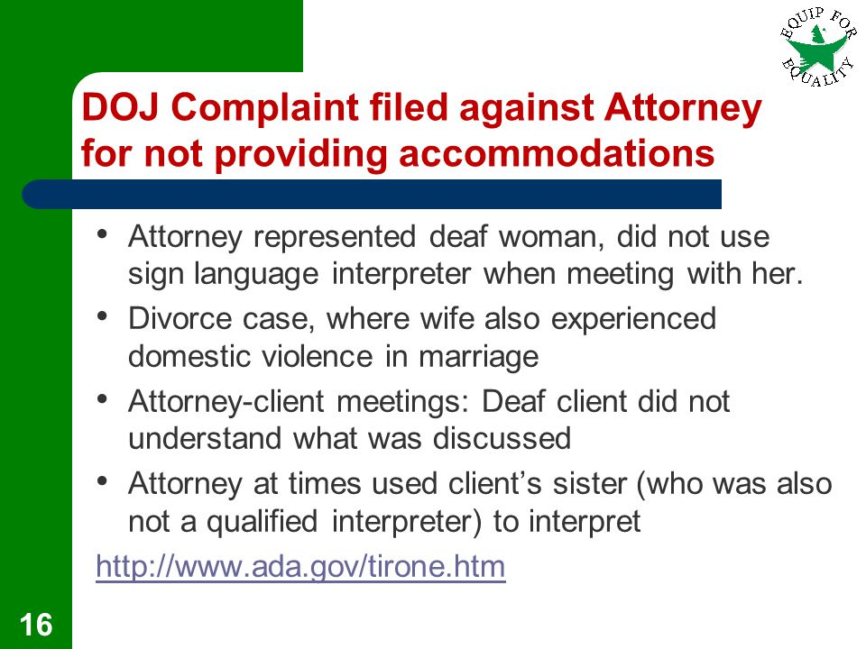 DOJ Complaint filed against Attorney for not providing accommodations Attorney represented deaf woman, did not use sign language interpreter when meeting with her.