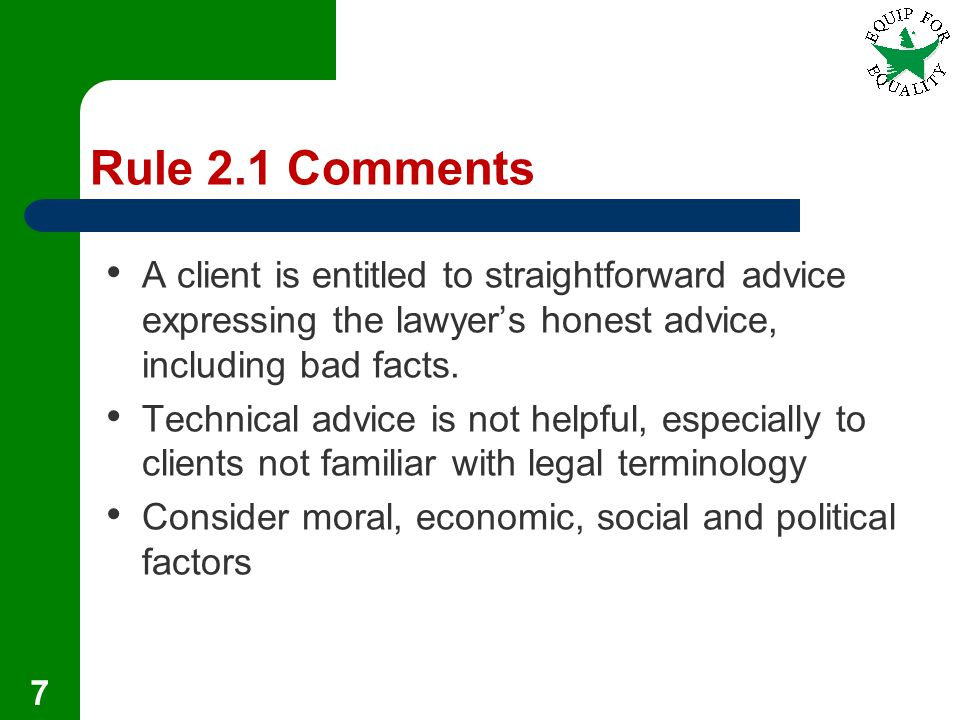 Rule 2.1 Comments A client is entitled to straightforward advice expressing the lawyer's honest advice, including bad facts.
