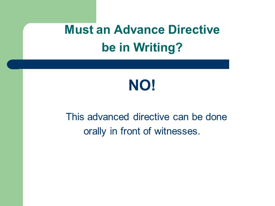 Must an Advance Directive be in Writing. NO.