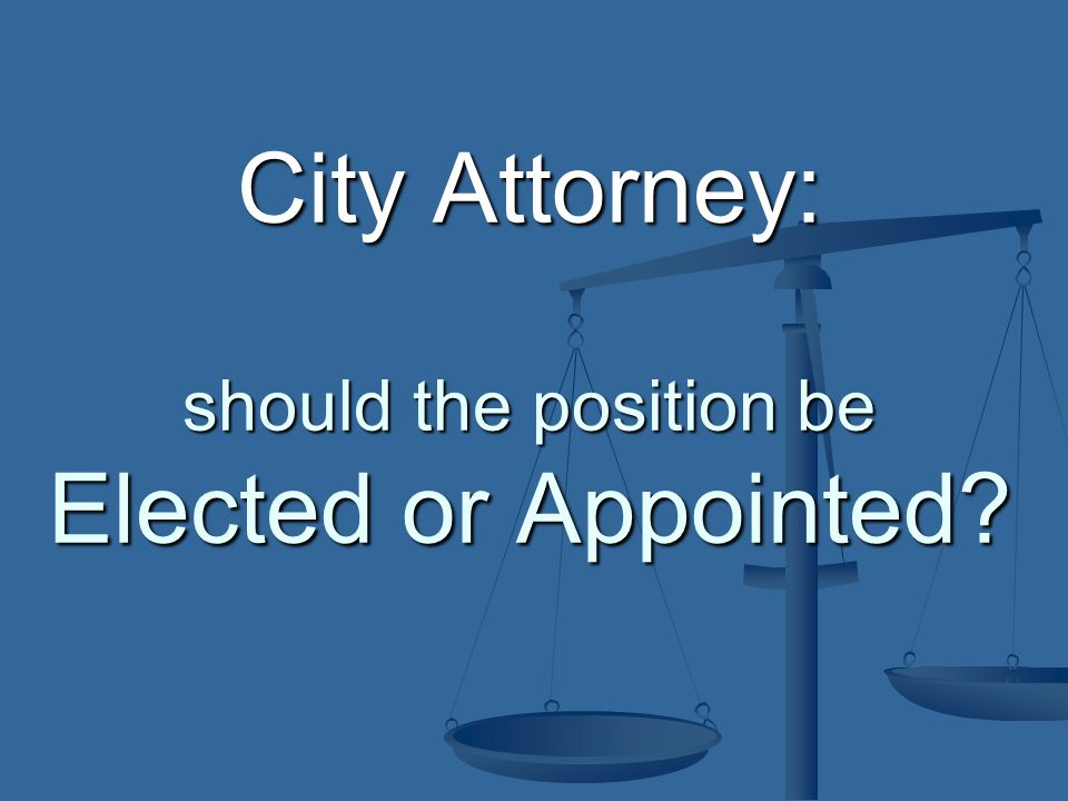 The City Attorney is to be elected by the people.