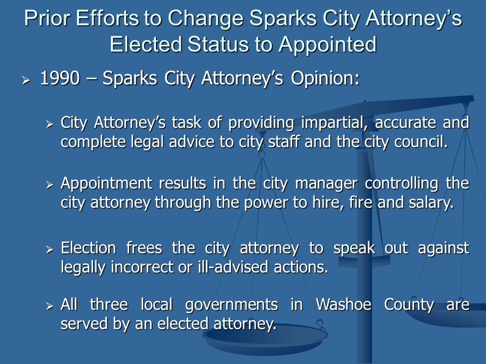  1990 – Sparks City Attorney's Opinion: Prior Efforts to Change Sparks City Attorney's Elected Status to Appointed  City Attorney's task of providing impartial, accurate and complete legal advice to city staff and the city council.