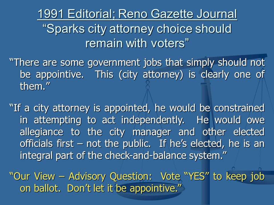 1991 Editorial; Reno Gazette Journal Sparks city attorney choice should remain with voters There are some government jobs that simply should not be appointive.