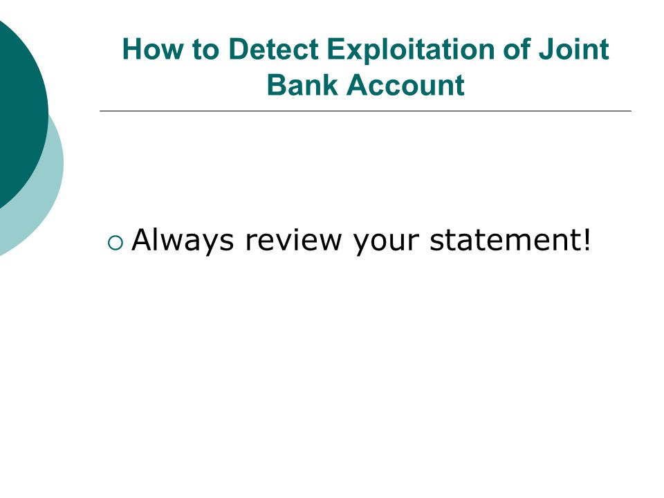 What if Senior has been a victim of Exploitation by Joint Account Holder  The bank will not be liable if the owner withdrawals senior's money and deprives senior of the funds.