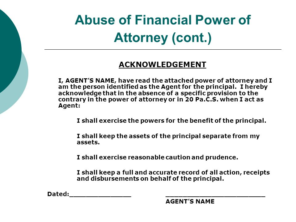 Abuse of Financial Power of Attorney (cont.)  How to protect yourself No one watches over your agent but you.