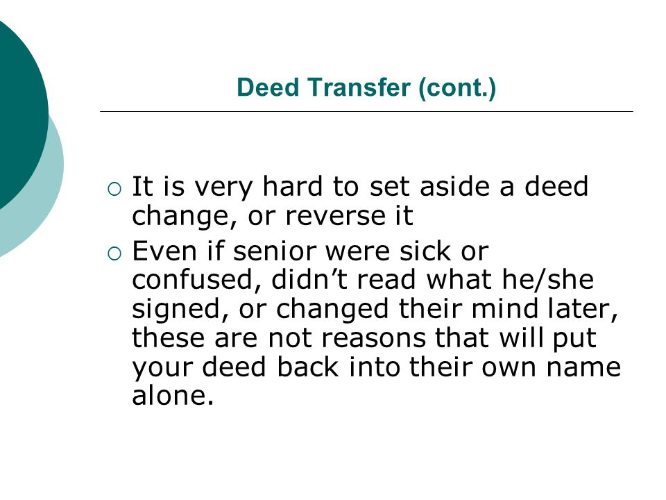 Deed Transfers (cont.) Best Protection of the Senior Don't add another person to their deed.