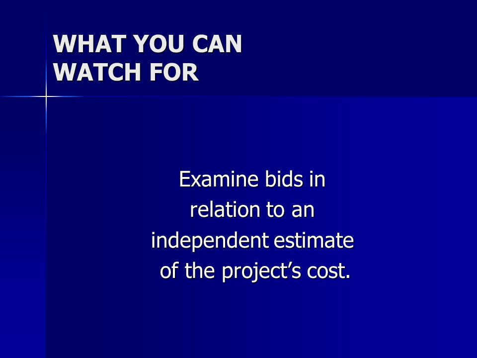 WHAT YOU CAN WATCH FOR Examine bids in relation to an independent estimate of the project's cost.