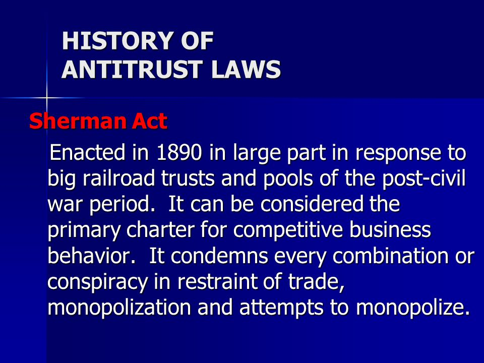 HISTORY OF ANTITRUST LAWS Clayton Act (1914) Section 2 now stands alone, as Robinson-Patman Act (1936) (which deals with price discrimination).