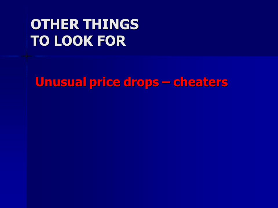 OTHER THINGS TO LOOK FOR Unusual price drops – cheaters