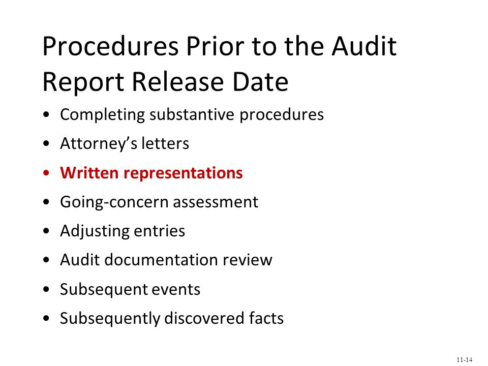 Procedures Prior to the Audit Report Release Date Completing substantive procedures Attorney's letters Written representations Going-concern assessment Adjusting entries Audit documentation review Subsequent events Subsequently discovered facts 11-14