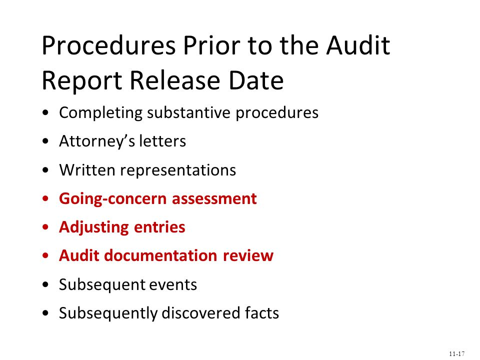Procedures Prior to the Audit Report Release Date Completing substantive procedures Attorney's letters Written representations Going-concern assessment Adjusting entries Audit documentation review Subsequent events Subsequently discovered facts 11-17