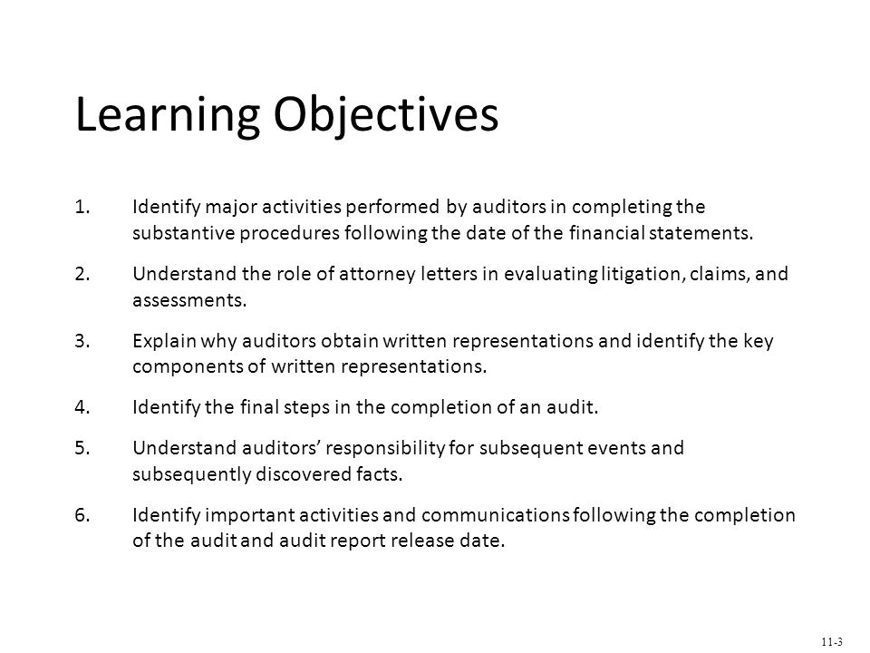Learning Objectives 1.Identify major activities performed by auditors in completing the substantive procedures following the date of the financial statements.