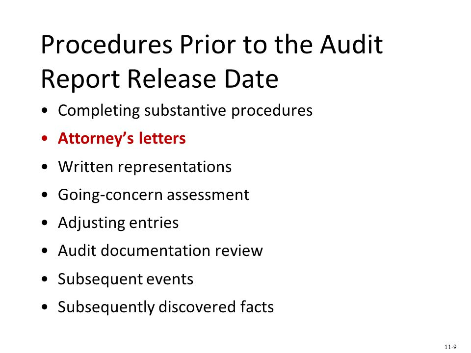 Procedures Prior to the Audit Report Release Date Completing substantive procedures Attorney's letters Written representations Going-concern assessment Adjusting entries Audit documentation review Subsequent events Subsequently discovered facts 11-9