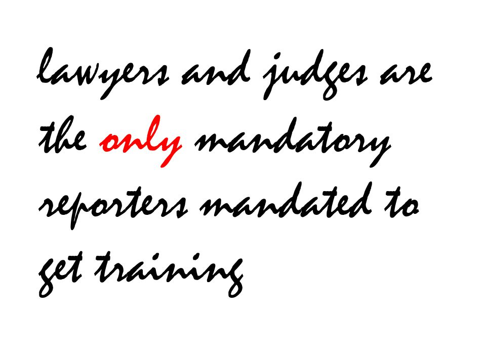lawyers and judges are the only mandatory reporters mandated to get training