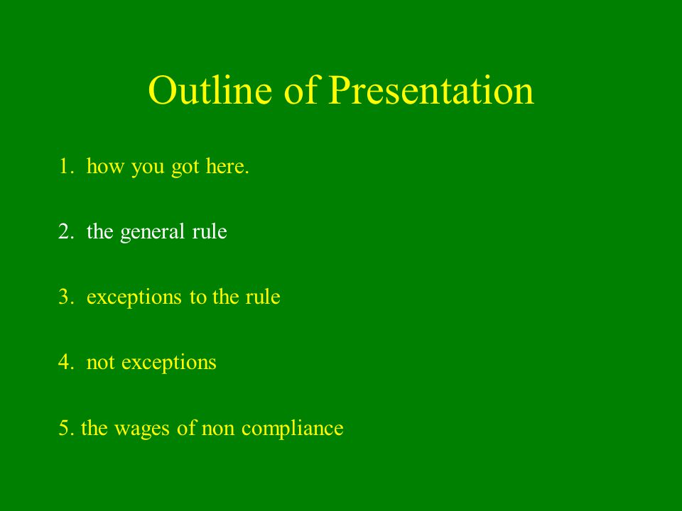 Outline of Presentation 1. how you got here. 2. the general rule 3.