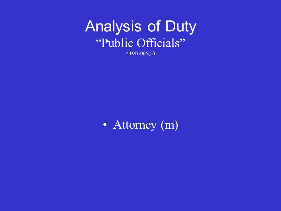 Analysis of Duty Public Officials 419B.005(3) Attorney (m)