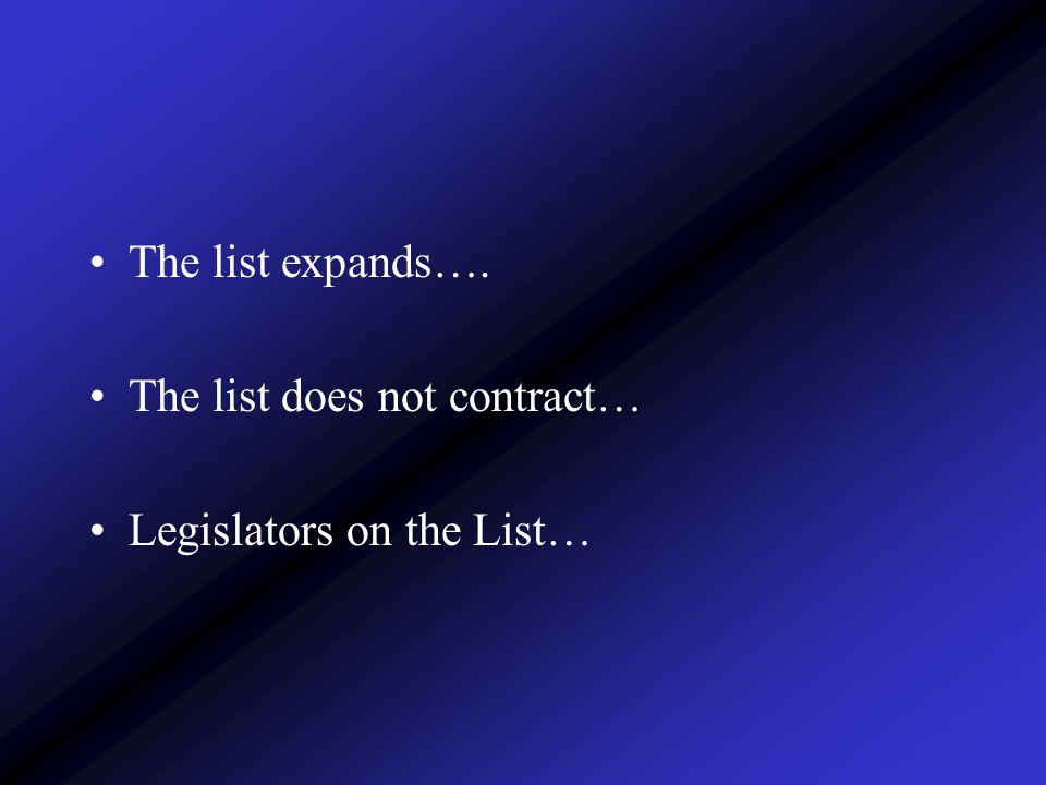 The list expands…. The list does not contract… Legislators on the List…