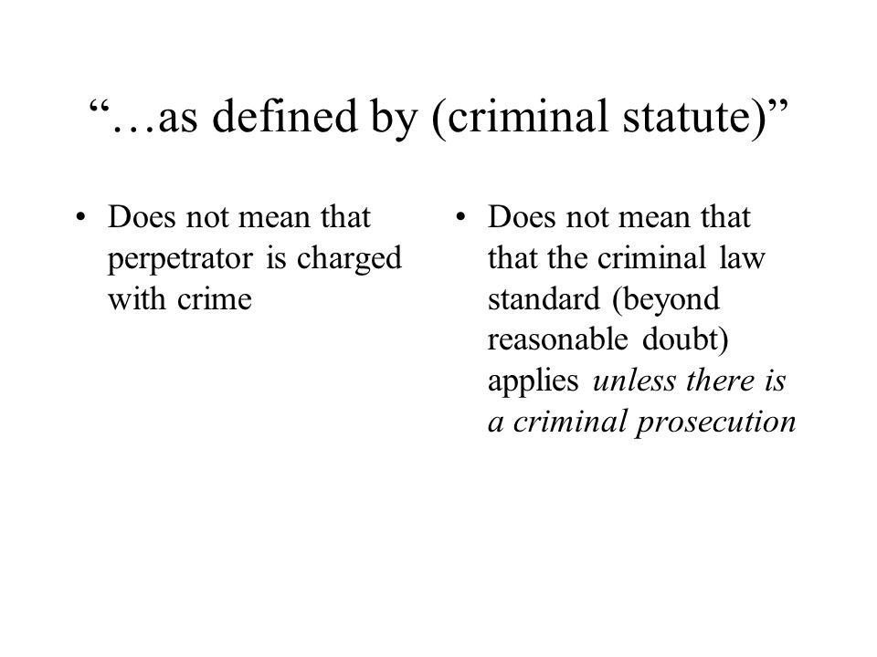 …as defined by (criminal statute) Does not mean that perpetrator is charged with crime Does not mean that that the criminal law standard (beyond reasonable doubt) applies unless there is a criminal prosecution