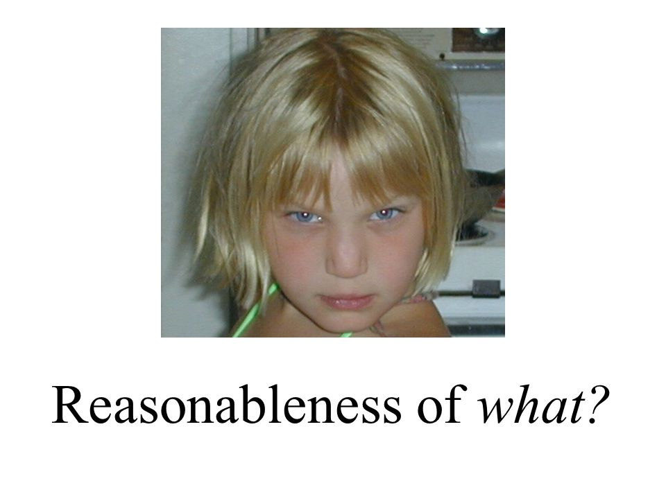 Reasonableness of what