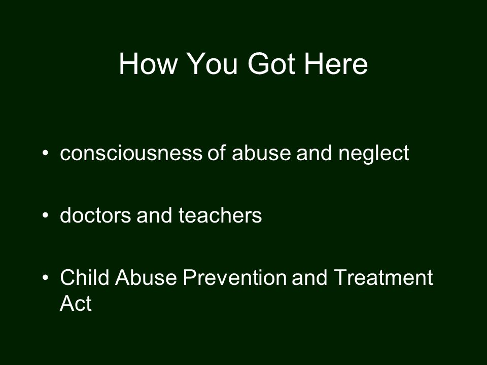 How You Got Here consciousness of abuse and neglect doctors and teachers Child Abuse Prevention and Treatment Act