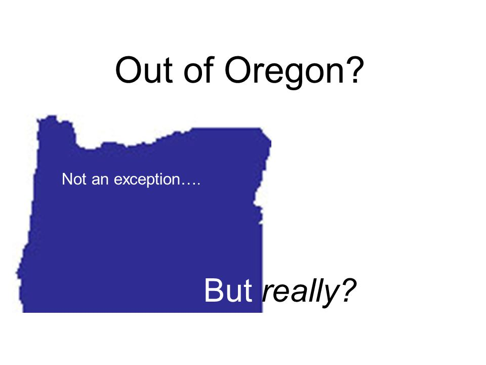 Not an exception…. Out of Oregon But really