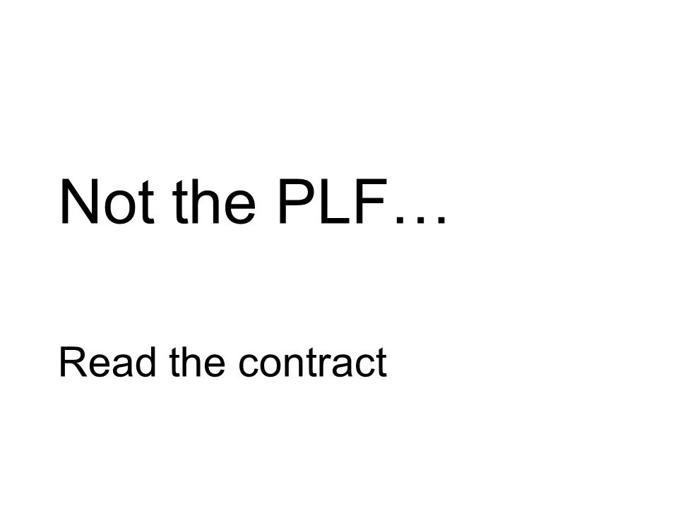Not the PLF… Read the contract
