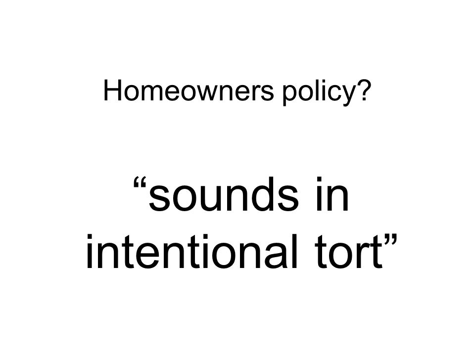 Homeowners policy sounds in intentional tort