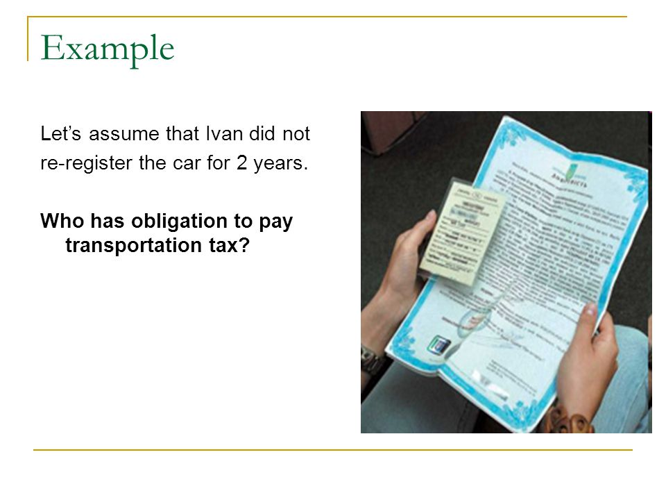Example Let's assume that Ivan did not re-register the car for 2 years.