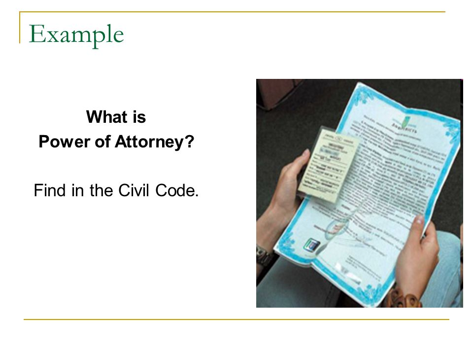 Example What is Power of Attorney Find in the Civil Code.