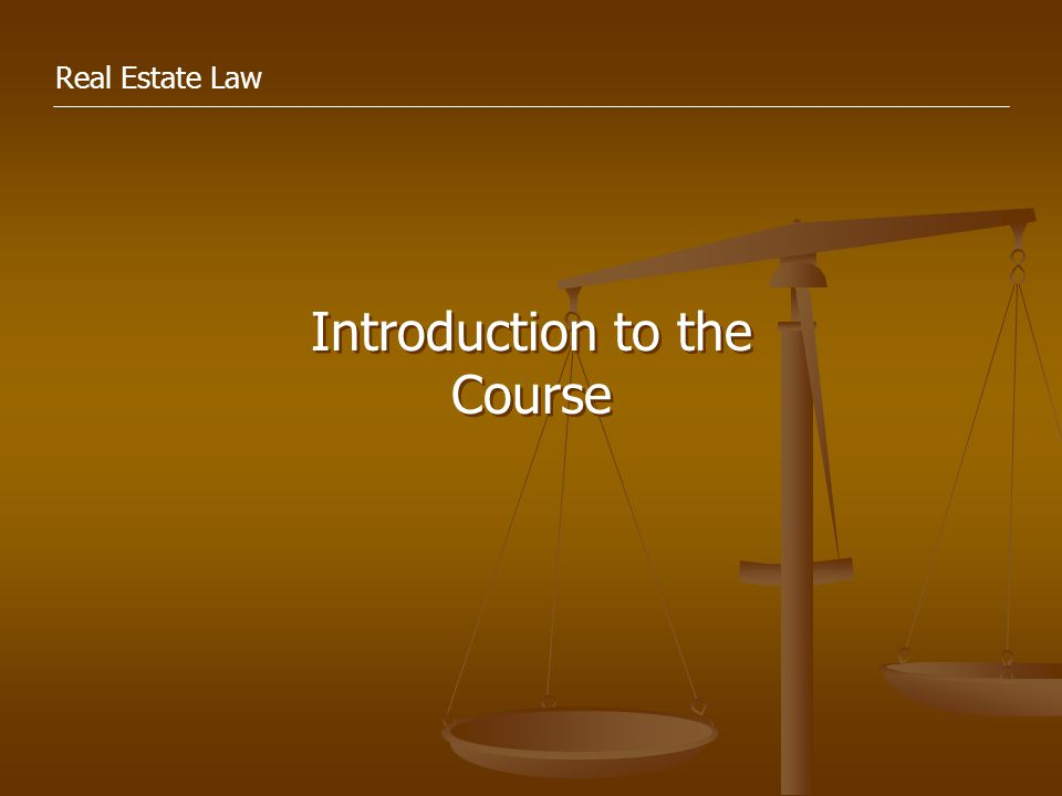 Real Estate Law Introduction to the Course