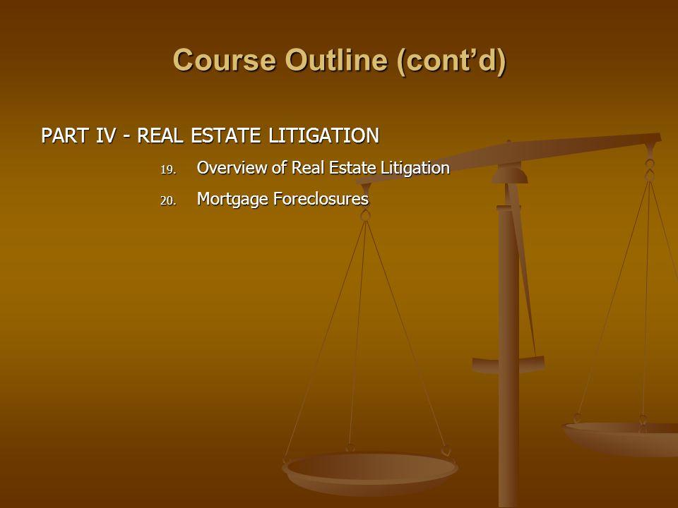 Course Outline (cont'd) PART IV - REAL ESTATE LITIGATION 19.