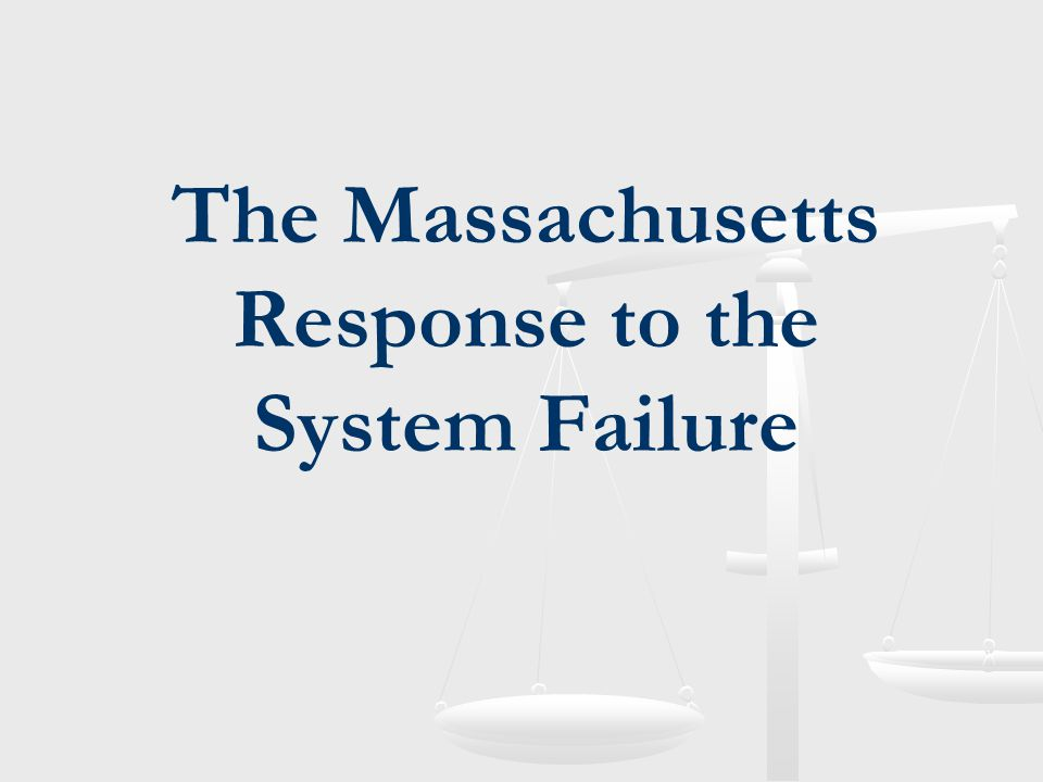 The Massachusetts Response to the System Failure