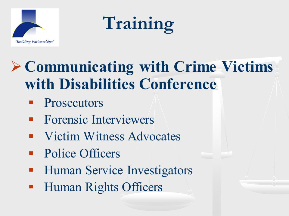 Training  Communicating with Crime Victims with Disabilities Conference  Prosecutors  Forensic Interviewers  Victim Witness Advocates  Police Off