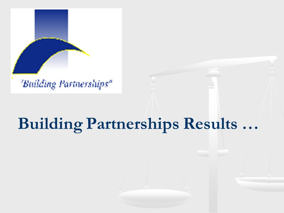 Building Partnerships Results …
