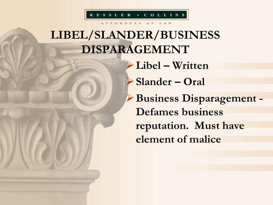 LIBEL/SLANDER/BUSINESS DISPARAGEMENT  Libel – Written  Slander – Oral  Business Disparagement - Defames business reputation.