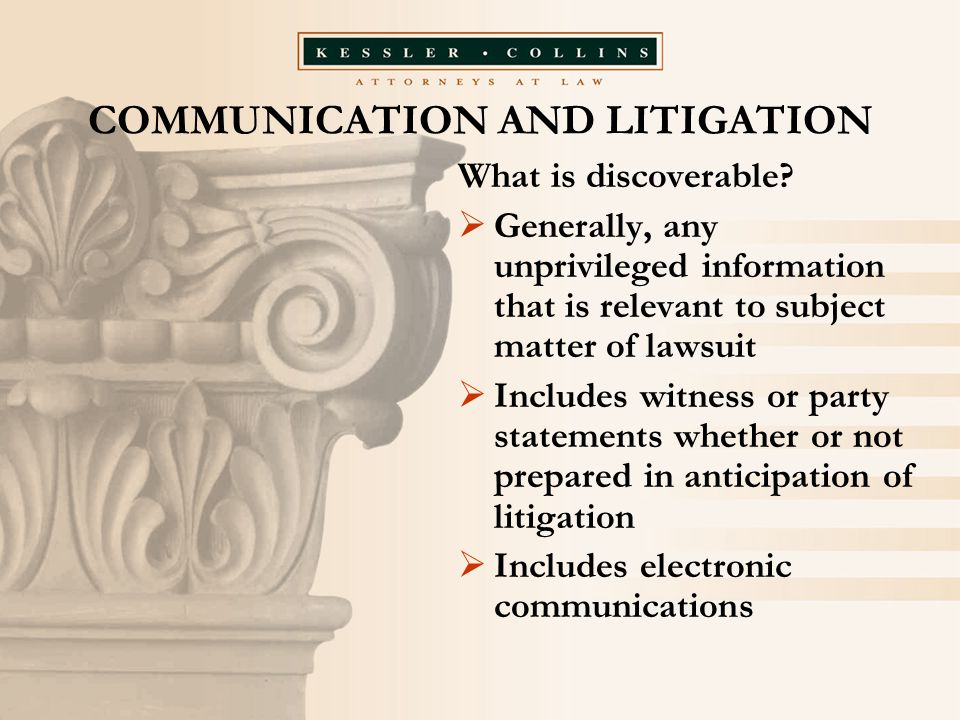 COMMUNICATION AND LITIGATION What is discoverable.