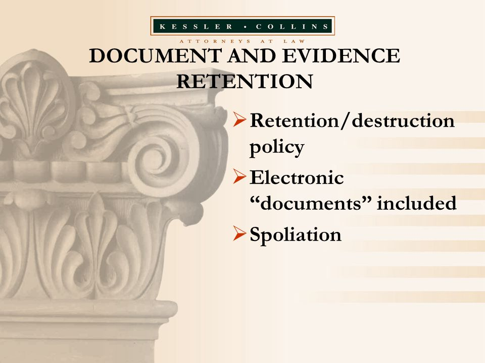 """DOCUMENT AND EVIDENCE RETENTION  Retention/destruction policy  Electronic """"documents"""" included  Spoliation"""